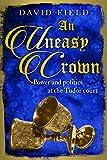 An Uneasy Crown: Power and politics at the Tudor court (The Tudor Saga Series Book 4)