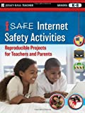 i-SAFE Internet Safety Activities: Reproducible Projects for Teachers and Parents, Grades K-8