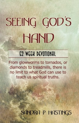 Seeing God's Hand: 52 Week Devotional - From glowworms to tornados, or diamonds to treadmills, there is no limit to what God can use to teach us spiritual truths.