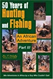50 Years of Hunting and Fishing Part III, Ben D. Mahaffey, 0595265057