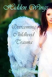 Hidden Wings:: Overcoming Childhood Trauma