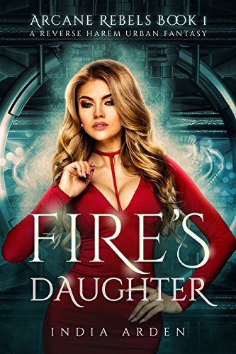 Fire's Daughter: A Reverse Harem Urban Fantasy (Arcane Rebels Book 1) by [Arden, India]