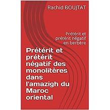 Prétérit et prétérit négatif des monolitères dans l'amazigh du Maroc oriental: Prétérit et prétérit négatif en berbère (French Edition)