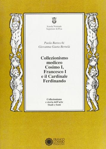 Collezionismo mediceo. Cosimo I, Francesco I e il cardinale Ferdinando. Documenti (1540-1587)