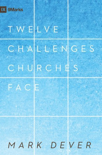 12 Challenges Churches Face (Redesign) (9marks) by Mark Dever (2008-04-01)