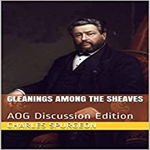 Gleanings Among the Sheaves: AOG Discussion Edition Audiobook by Charles Spurgeon Narrated by C. J. McAllister