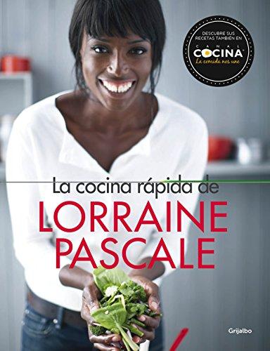 La cocina rápida de Lorraine Pascale: 100 recetas frescas, deliciosas y hechas en un