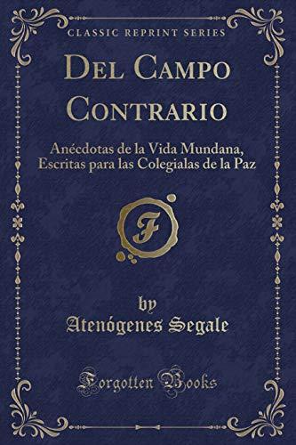 del Campo Contrario: Anécdotas de la Vida Mundana, Escritas Para Las Colegialas de la Paz (Classic Reprint) (Spanish Edition)
