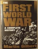 The First World War : A Complete History, Gilbert, Martin, 080501540X