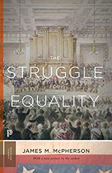 The Struggle for Equality: Abolitionists and the Negro in the Civil War and Reconstruction (Princeton Classics) by [McPherson, James M.]