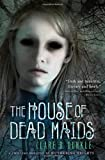 The House of Dead Maids, Clare B. Dunkle, 0805091165