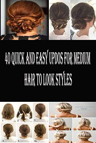 40 Quick And Easy Updos For Medium Hair to look Styles