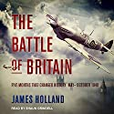 The Battle of Britain: Five Months That Changed History; May-October 1940 Audiobook by James Holland Narrated by Shaun Grindell