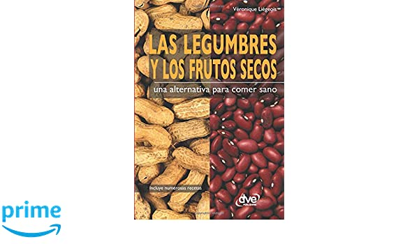 Las legumbres y los frutos secos. Una alternativa para comer sano: Amazon.es: Véronique Liégeois: Libros