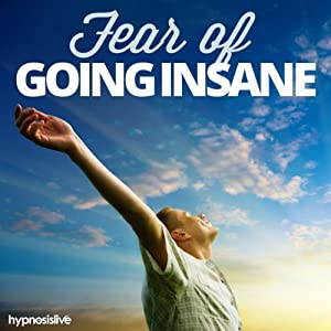 Amazon.com: Fear of Going Insane Hypnosis: Conquer Your ...