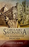 Girolamo Savonarola: The Renaissance Preacher