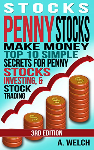 Stocks: Make Money! Top 10 Simple Secrets for Penny Stocks, Investing and Stock Trading (Stocks, Stock Investing, Stock Market, Stock Trading, Investing for Beginners, Day Trading,