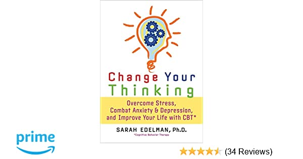 Change Your Thinking: Overcome Stress, Anxiety, and Depression, and