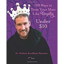 100 Ways to Treat Your Mate Like Royalty:: Under $10