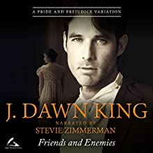Friends and Enemies: A Pride and Prejudice Variation Audiobook by J. Dawn King Narrated by Stevie Zimmerman