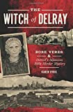 img - for The Witch of Delray: Rose Veres & Detroit's Infamous 1930s Murder Mystery (True Crime) book / textbook / text book