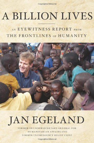 A Billion Lives: An Eyewitness Report from the Frontlines of Humanity por Jan Egeland