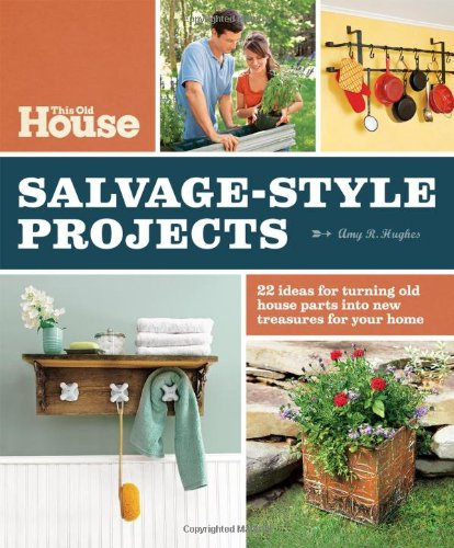 This Old House Salvage-Style Projects: 22 Ideas for Turning Old House Parts Into New Treasures for Your (Decorating House Ideas)