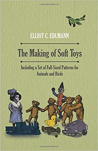 The Making Of Soft Toys Including A Set Of Full Sized Patterns For