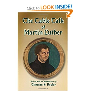 The Table Talk of Martin Luther Martin Luther and Thomas S. Kepler