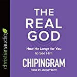 The Real God: How He Longs for You to See Him | Chip Ingram