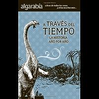 A través del tiempo. La Historia año por año (Colección Algarabía)