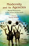 Modernity and Its Agencies : Young Movements in the History of the South, Atabaki, Touraj, 817304841X