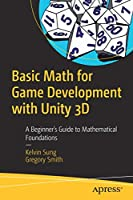 Basic Math for Game Development with Unity 3D Front Cover