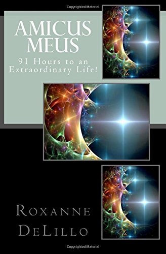 Amicus Meus: 91 Hours to an Extraordinary Life! (The Universe is Listening) (Volume 1) pdf
