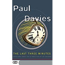 The Last Three Minutes: Conjectures About The Ultimate Fate Of The Universe (Science Masters Series)