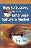 How to Succeed in the Enterprise Software Market 9781591408055