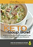 The KETO Soup Bowl: 50 delicious fat-burning, health-boosting bowls of soup, chowder, hodgepodge, gumbo, stew, and gazpacho