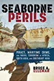Seaborne Perils: Piracy, Maritime Crime, and Naval Terrorism in Africa, South Asia, and Southeast Asia
