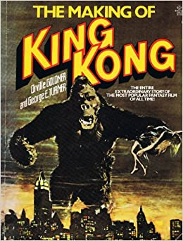 The Making Of King Kong The Entire Extraordinary Story Of The Most