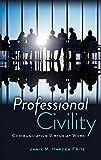 Professional Civility: Communicative Virtue at Work
