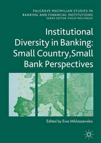 Institutional Diversity in Banking: Small Country, Small Bank Perspectives (Palgrave Macmillan Studies in Banking and Financial Institutions)