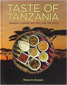 Taste of tanzania modern swahili recipes for the west miriam r taste of tanzania modern swahili recipes for the west miriam r kinunda 9780988735903 amazon books forumfinder Gallery