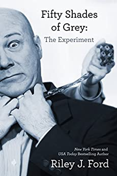 Fifty Shades of Grey: The Experiment by [Ford, Riley J.]