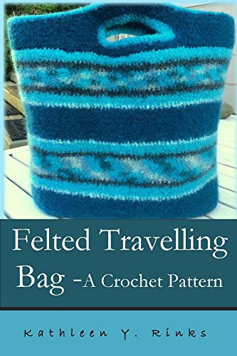 Crochet Felted Travelling Bag: Crochet pattern Felted Crochet Purse