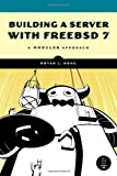Building a Server with FreeBSD 7 : A Modular Approach, Hong, Bryan J., 159327145X