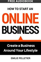 How to Start an Online Business: Create a Business Around Your Lifestyle Front Cover