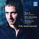 : Piotr Anderszewski Plays Bach: English Suite BWV 811/Beethoven: Piano Sonata Op. 110/Webern: Variations Op. 27