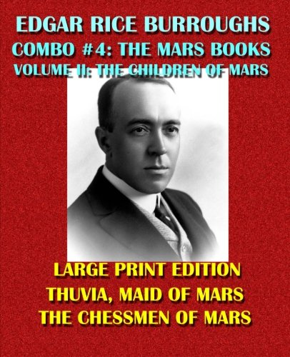 Edgar Rice Burroughs Combo #4: The Mars Books Volume II - Large Print Edition: The Children of Mars: Thuvia, Maid of Mars/The Chessmen of Mars (Edgar Rice Burroughs Omnibus) ebook