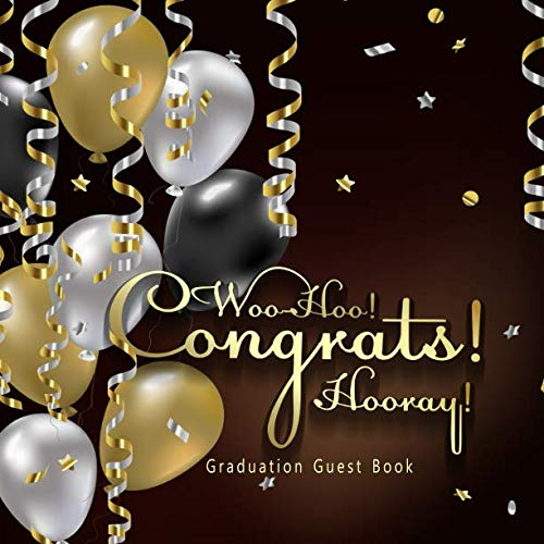 Woo-Hoo! Congrats! Hooray! Graduation Guest Book: Elegant All-in-One Keepsake Celebration Message Memory Diary Registry Book has Gift Log for Family & ... 8.5