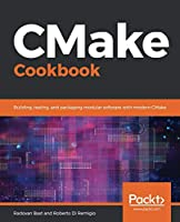 CMake Cookbook: Building, testing, and packaging modular software with modern CMake Front Cover